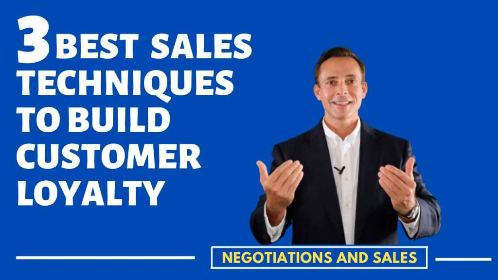 3 Best Sales Techniques to Build Customer Loyalty