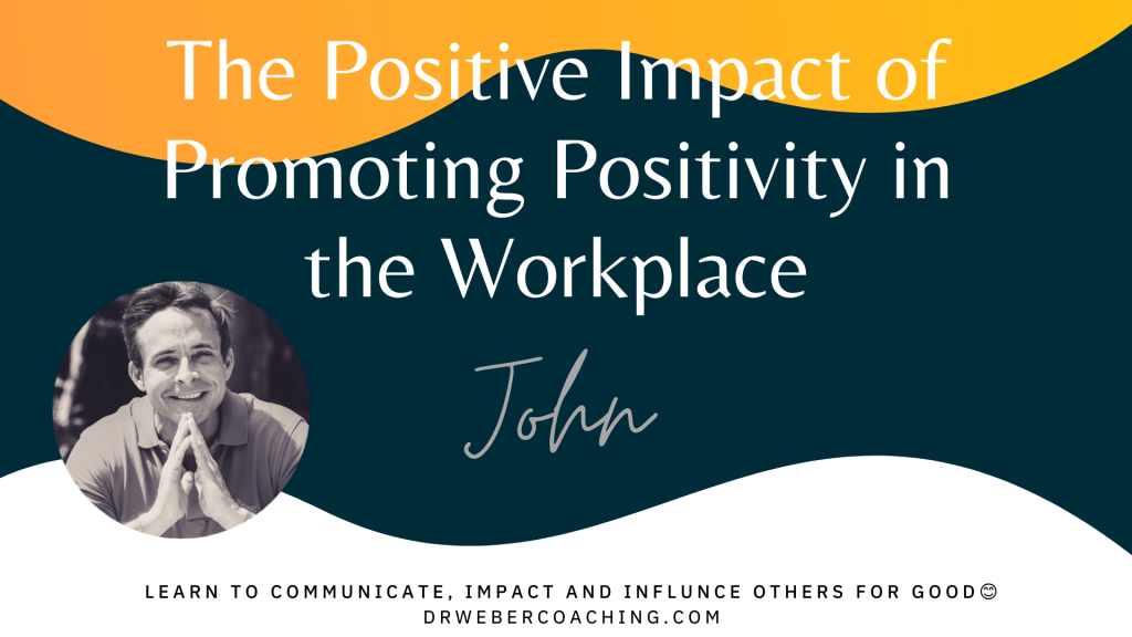 The Positive Impact of Promoting Positivity in the Workplace