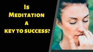Is Meditation a Key to Success?