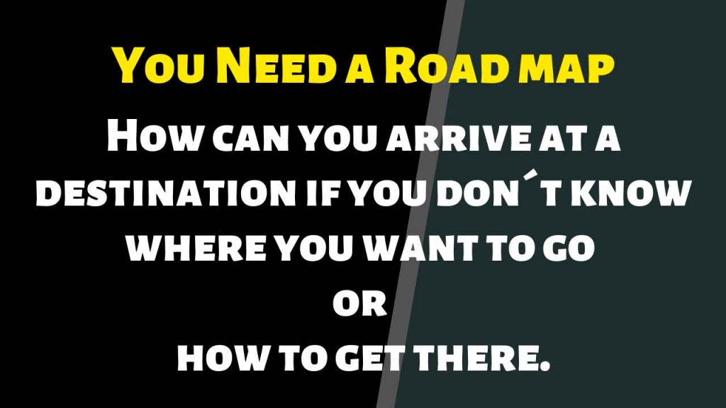 you need a road map