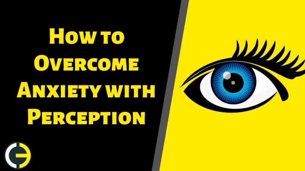 How to Overcome Anxiety with Perception
