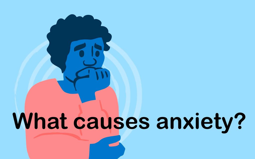 What cause anxiety?